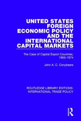 United States Foreign Economic Policy and the International Capital Markets: The Case of Capital Export Countries, 1963-1974 - Routledge Library Editions: International Trade Policy 31 (Hardback)