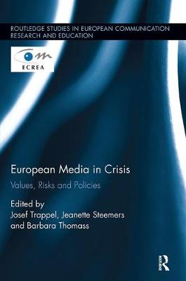 European Media in Crisis: Values, Risks and Policies - Routledge Studies in European Communication Research and Education (Paperback)