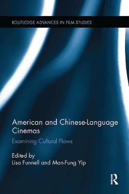 American and Chinese-Language Cinemas: Examining Cultural Flows - Routledge Advances in Film Studies (Paperback)