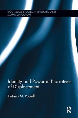 Identity and Power in Narratives of Displacement - Routledge Studies in Rhetoric and Communication (Paperback)