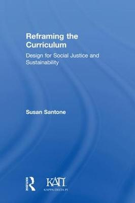Reframing the Curriculum: Design for Social Justice and Sustainability - Kappa Delta Pi Co-Publications (Hardback)