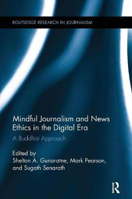 Mindful Journalism and News Ethics in the Digital Era: A Buddhist Approach - Routledge Research in Journalism (Paperback)