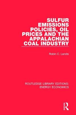 Sulfur Emissions Policies, Oil Prices and the Appalachian Coal Industry - Routledge Library Editions: Energy Economics (Hardback)
