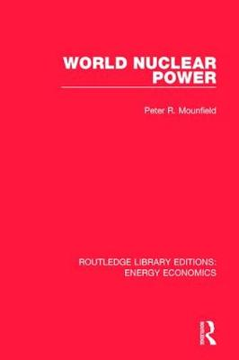 World Nuclear Power - Routledge Library Editions: Energy Economics (Hardback)