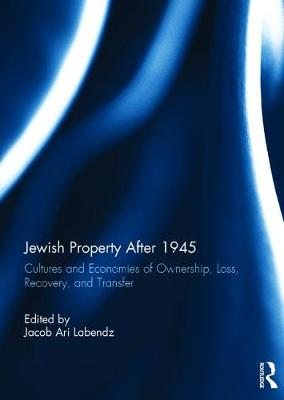 Jewish Property After 1945: Cultures and Economies of Ownership, Loss, Recovery, and Transfer (Hardback)