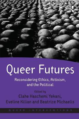 Queer Futures: Reconsidering Ethics, Activism, and the Political - Queer Interventions (Paperback)