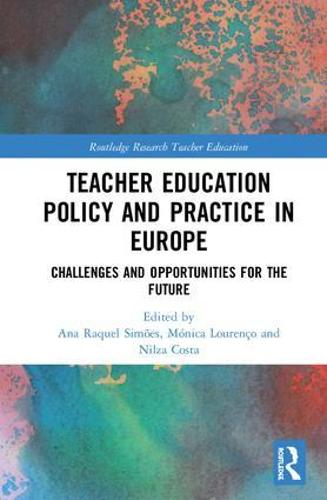 Teacher Education Policy and Practice in Europe: Challenges and Opportunities for the Future - Routledge Research in Teacher Education (Hardback)