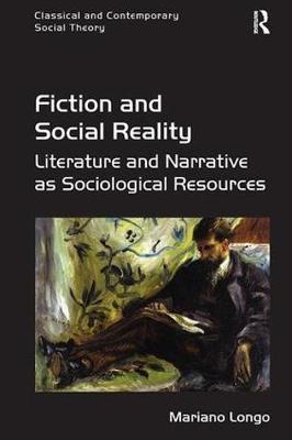 Fiction and Social Reality: Literature and Narrative as Sociological Resources - Classical and Contemporary Social Theory (Paperback)