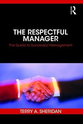 The Respectful Manager: The Guide to Successful Management (Hardback)