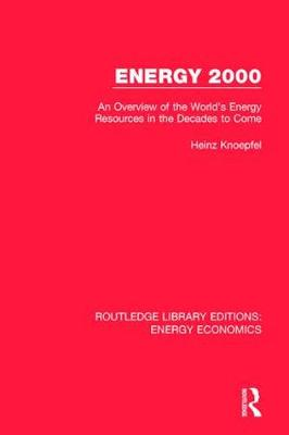 Energy 2000: An Overview of the World's Energy Resources in the Decades to Come - Routledge Library Editions: Energy Economics (Hardback)