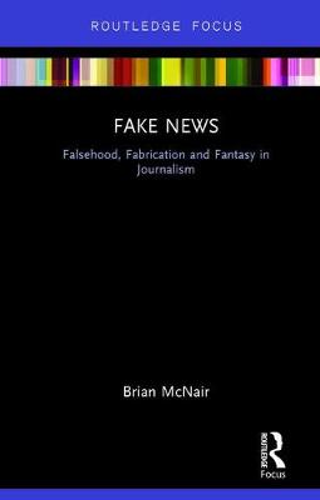Fake News: Falsehood, Fabrication and Fantasy in Journalism - Disruptions (Hardback)