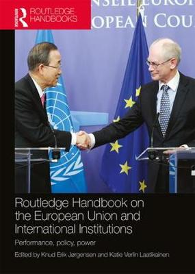 Routledge Handbook on the European Union and International Institutions: Performance, Policy, Power (Paperback)