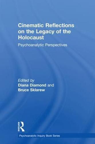 Cinematic Reflections on The Legacy of the Holocaust: Psychoanalytic Perspectives - Psychoanalytic Inquiry Book Series (Hardback)