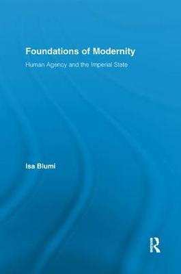 Foundations of Modernity: Human Agency and the Imperial State - Routledge Studies in Modern History (Paperback)