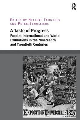 A Taste of Progress: Food at International and World Exhibitions in the Nineteenth and Twentieth Centuries (Paperback)
