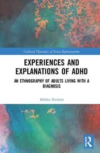 Experiences and Explanations of ADHD - Cultural Dynamics of Social Representation (Hardback)