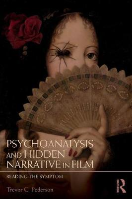 Psychoanalysis and Hidden Narrative in Film: Reading the Symptom (Paperback)