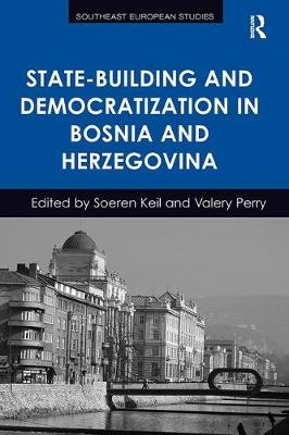 State-Building and Democratization in Bosnia and Herzegovina - Southeast European Studies (Paperback)