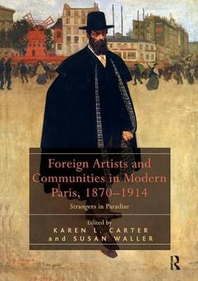 Foreign Artists and Communities in Modern Paris, 1870-1914: Strangers in Paradise (Paperback)