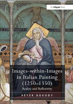 Images-within-Images in Italian Painting (1250-1350): Reality and Reflexivity (Paperback)