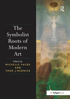 The Symbolist Roots of Modern Art (Paperback)