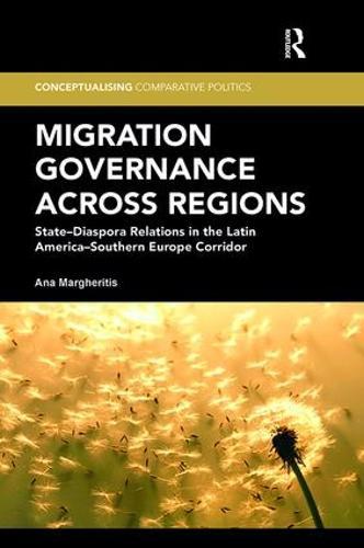 Migration Governance across Regions: State-Diaspora Relations in the Latin America-Southern Europe Corridor - Conceptualising Comparative Politics (Paperback)
