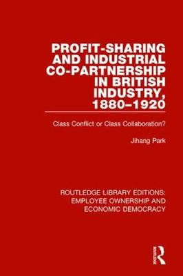 Profit-sharing and Industrial Co-partnership in British Industry, 1880-1920: Class Conflict or Class Collaboration? - Routledge Library Editions: Employee Ownership and Economic Democracy (Hardback)