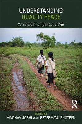 Understanding Quality Peace: Peacebuilding after Civil War - Routledge Studies in Security and Conflict Management (Paperback)