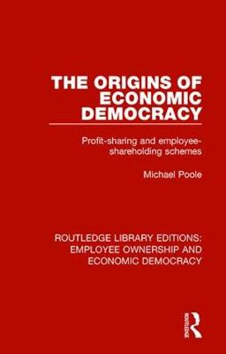 The Origins of Economic Democracy: Profit Sharing and Employee Shareholding Schemes - Routledge Library Editions: Employee Ownership and Economic Democracy 9 (Hardback)