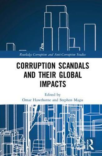 Corruption Scandals and their Global Impacts - Routledge Corruption and Anti-Corruption Studies (Hardback)