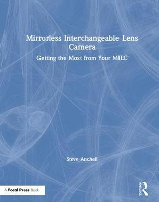 Mirrorless Interchangeable Lens Camera: Getting the Most from Your MILC (Hardback)