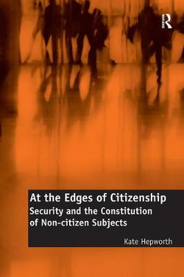 At the Edges of Citizenship: Security and the Constitution of Non-citizen Subjects (Paperback)