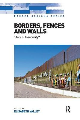 Borders, Fences and Walls: State of Insecurity? - Border Regions Series (Paperback)