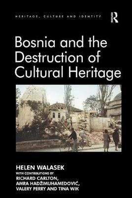 Bosnia and the Destruction of Cultural Heritage - Heritage, Culture and Identity (Paperback)