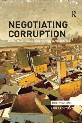 Negotiating Corruption: NGOs, Governance and Hybridity in West Africa - Interventions (Paperback)