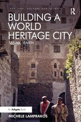 Building a World Heritage City: Sanaa, Yemen - Heritage, Culture and Identity (Paperback)