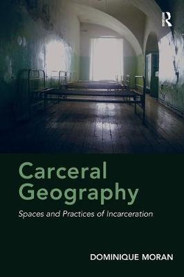 Carceral Geography: Spaces and Practices of Incarceration (Paperback)