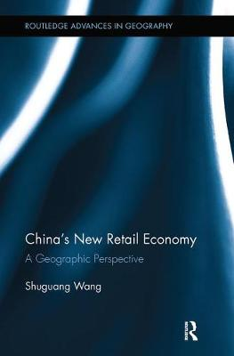 China's New Retail Economy: A Geographic Perspective - Routledge Advances in Geography (Paperback)