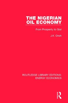 The Nigerian Oil Economy: From Prosperity to Glut - Routledge Library Editions: Energy Economics (Paperback)
