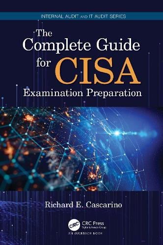 The Complete Guide for CISA Examination Preparation - Internal Audit and IT Audit (Paperback)