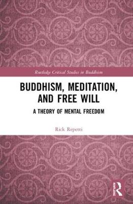 Buddhism, Meditation, and Free Will: A Theory of Mental Freedom - Routledge Critical Studies in Buddhism (Hardback)