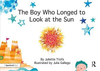 The Boy Who Longed to Look at the Sun: A Story about Self-Care - Nurturing Emotional Resilience Storybooks (Paperback)