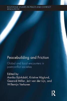 Peacebuilding and Friction: Global and Local Encounters in Post Conflict-Societies - Routledge Studies in Peace and Conflict Resolution (Paperback)