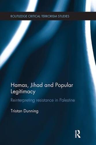 Hamas, Jihad and Popular Legitimacy: Reinterpreting Resistance in Palestine - Routledge Critical Terrorism Studies (Paperback)