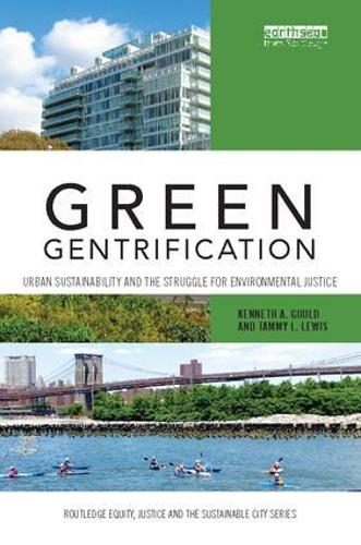 Green Gentrification: Urban sustainability and the struggle for environmental justice - Routledge Equity, Justice and the Sustainable City series (Paperback)