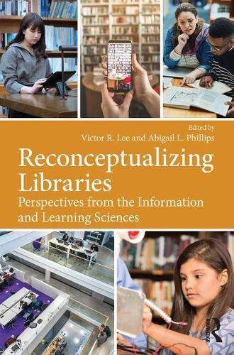 Reconceptualizing Libraries: Perspectives from the Information and Learning Sciences (Paperback)