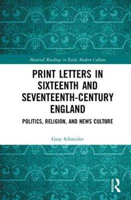 Print Letters in Seventeenth-Century England: Politics, Religion, and News Culture - Material Readings in Early Modern Culture (Hardback)