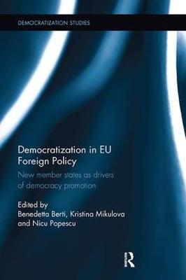 Democratization in EU Foreign Policy: New member states as drivers of democracy promotion - Democratization Studies (Paperback)