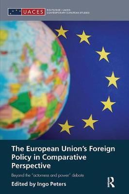 "The European Union's Foreign Policy in Comparative Perspective: Beyond the ""Actorness and Power"" Debate - Routledge/UACES Contemporary European Studies (Paperback)"