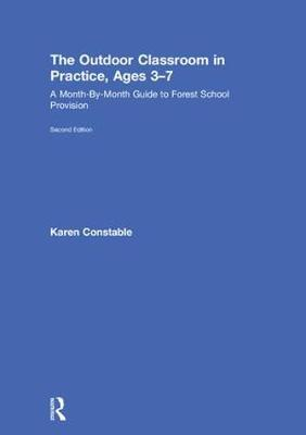 The Outdoor Classroom in Practice, Ages 3-7: A Month-By-Month Guide to Forest School Provision (Hardback)